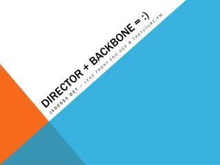 Director + backbone = :)