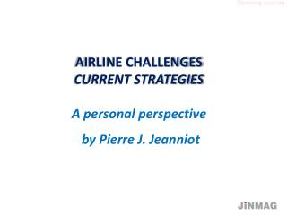 AIRLINE CHALLENGES CURRENT STRATEGIES A  personal  perspective