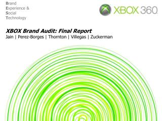 XBOX Brand Audit: Final Report Jain | Perez-Borges | Thornton | Villegas | Zuckerman