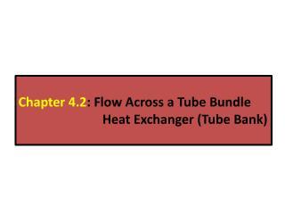 Chapter 4.2 : Flow Across a Tube Bundle Heat Exchanger (Tube Bank)