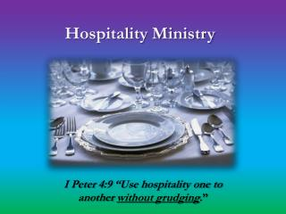 "I Peter  4:9  ""Use hospitality one to another  without grudging ."""