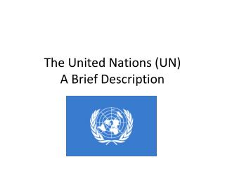 The United Nations (UN) A Brief Description