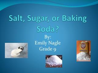 Salt, Sugar, or Baking Soda?
