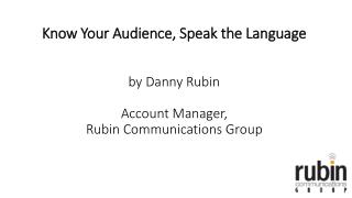 Know your audience, speak the language