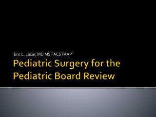 Pediatric Surgery for the  Pediatric Board Review