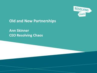 Old and New Partnerships Ann Skinner CEO Resolving Chaos