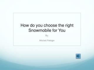 How do you  choose the right  Snowmobile for You