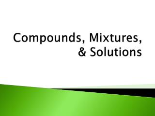 Compounds, Mixtures, & Solutions