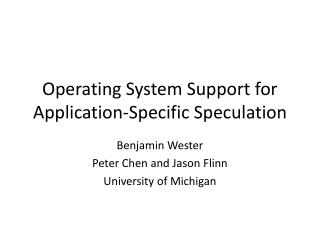 Operating System Support for Application-Specific Speculation