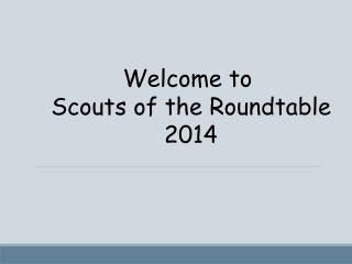 Welcome to  Scouts of the Roundtable 2014