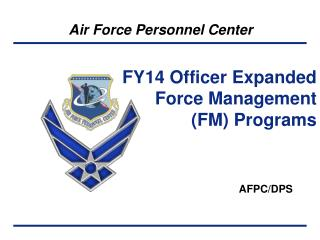 FY14 Officer Expanded Force Management (FM) Programs