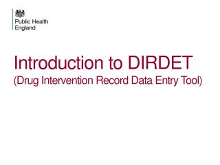 Introduction to DIRDET (Drug Intervention Record Data Entry Tool)