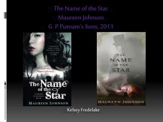 The Name of the Star Maureen Johnson G. P Putnam's Sons, 2011