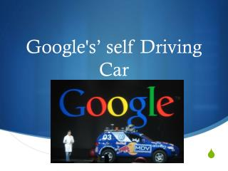 Google's' self Driving Car