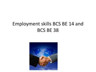 Employment skills BCS BE 14 and BCS BE 38