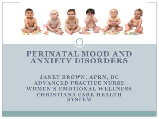 Perinatal Mood and Anxiety Disorders Janet Brown, APRN, BC Advanced Practice Nurse