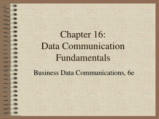 Chapter 16: Data Communication Fundamentals