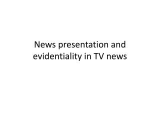 News  presentation  and  evidentiality in TV news