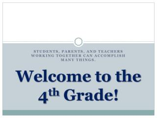 Welcome to the 4 th  Grade!