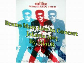 Bruno Mars Live in Concert Jakarta 2013 By :Ajat R