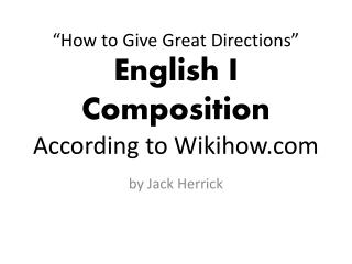 """How  to  G ive Great  Directions"" English I  Composition According to Wikihow.com"