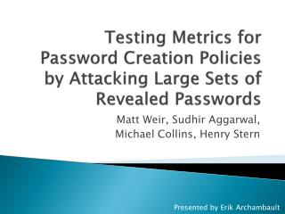 Testing Metrics for Password Creation Policies   by Attacking Large Sets of Revealed Passwords