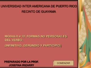 MÓDULO # 12: FORMAS NO PERSONALES DEL VERBO: (INFINITIVO, GERUNDIO Y PARTICIPIO)
