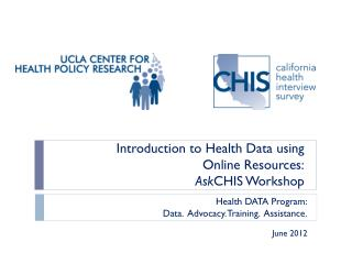 Introduction to Health Data using  Online Resources: Ask CHIS  Workshop