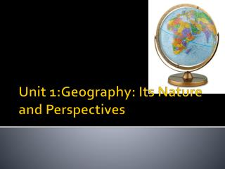 Unit 1:Geography: Its Nature and Perspectives