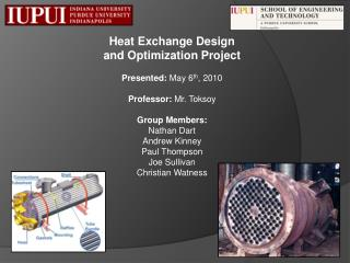Heat Exchange Design  and Optimization Project  Presented:  May 6 th , 2010