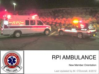 RPI AMBULANCE New Member Orientation Last Updated by M. O'Donnell,  8 /2012