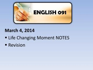 March 4 , 2014 Life Changing Moment NOTES Revision