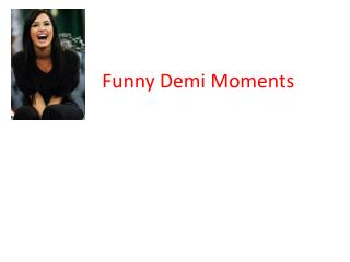 Funny  Demi  Moments