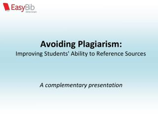Avoiding Plagiarism: Improving Students' Ability to Reference Sources A complementary presentation