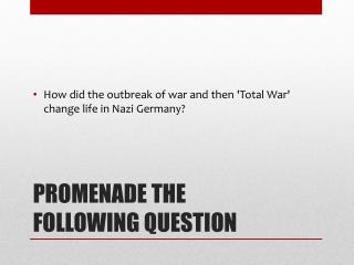 PROMENADE THE FOLLOWING QUESTION