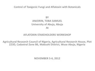 Control of Toxigenic Fungi and  Aflatoxin  with Botanicals BY ANJORIN, TOBA SAMUEL