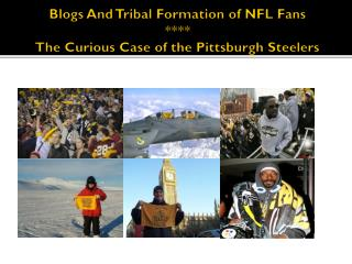 Blogs And Tribal Formation of NFL Fans  **** The Curious Case of the Pittsburgh Steelers
