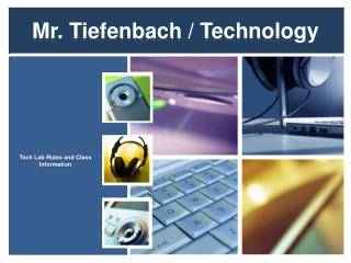 Mr. Tiefenbach / Technology