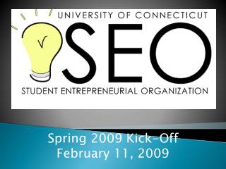 Spring 2009 Kick-Off February 11, 2009