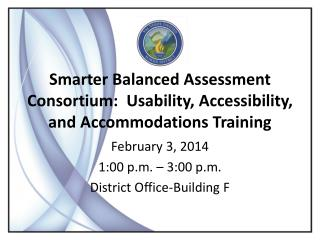 Smarter Balanced  Assessment  Consortium:  Usability, Accessibility, and Accommodations Training