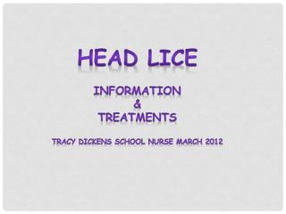 Head lice Information & Treatments Tracy dickens School Nurse March 2012