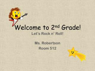 Welcome to 2 nd  Grade! Let's Rock n' Roll!