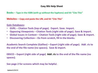 "Easy Bib Help Sheet Books –  Type in the ISBN (with  or  without the hyphens) and hit ""Cite This"""