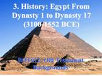 3. History: Egypt From Dynasty 1 to Dynasty 17 3100-1552 BCE
