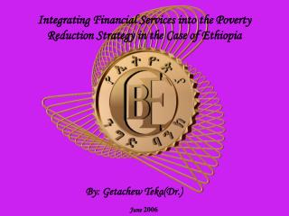 Integrating Financial Services into the Poverty Reduction Strategy in the Case of Ethiopia