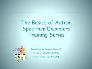 Regional Autism Advisory Council of  Southwest Ohio (RAAC-SWO) RAAC Training Committee 2011