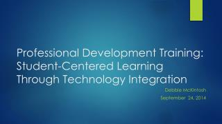 Professional Development  Training:  Student-Centered Learning Through Technology Integration