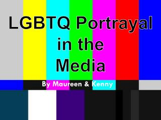 LGBTQ Portrayal in the Media