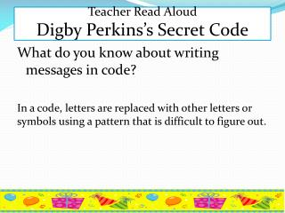 Teacher Read Aloud Digby  Perkins's Secret Code