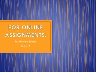 FOR ONLINE ASSIGNMENTS.